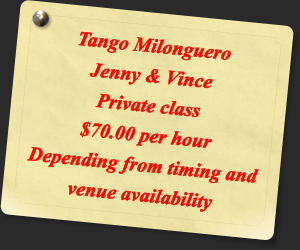 Tango Milonguero   Jenny & Vince  Private class $70.00 per hour Depending from timing and venue availability
